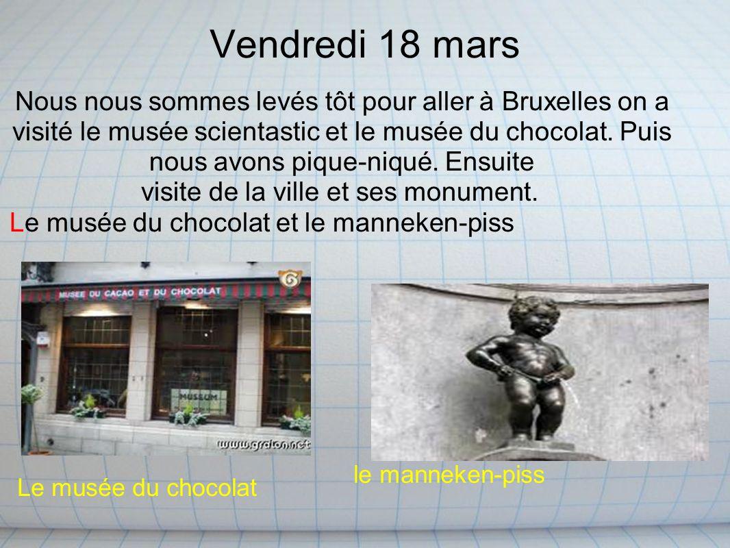 Vendredi 18 mars Nous nous sommes levés tôt pour aller à Bruxelles on a visité le musée scientastic et le musée du chocolat. Puis nous avons pique-niq