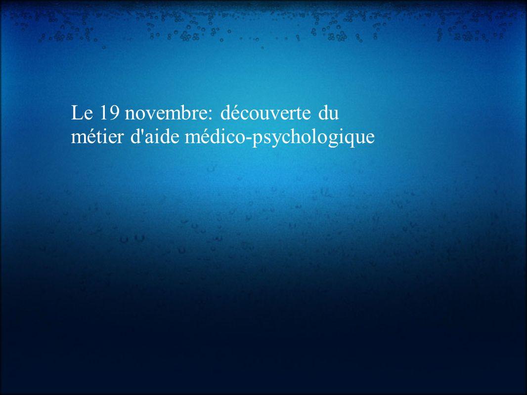 Le 19 novembre: découverte du métier d aide médico-psychologique