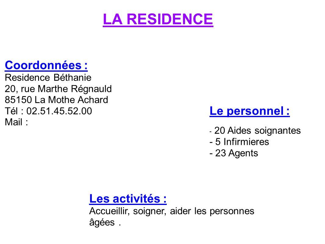 LA RESIDENCE Coordonnées : Residence Béthanie 20, rue Marthe Régnauld 85150 La Mothe Achard Tél : 02.51.45.52.00 Mail : Les activités : Accueillir, so