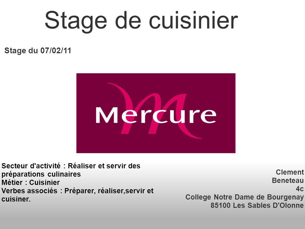 Clement Beneteau 4c College Notre Dame de Bourgenay 85100 Les Sables D'Olonne Stage de cuisinier Stage du 07/02/11 Secteur d'activité : Réaliser et se