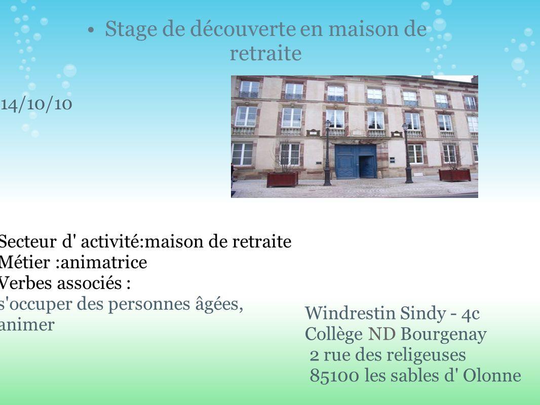 Stage de découverte en maison de retraite 14/10/10 Windrestin Sindy - 4c Collège ND Bourgenay 2 rue des religeuses 85100 les sables d' Olonne Secteur