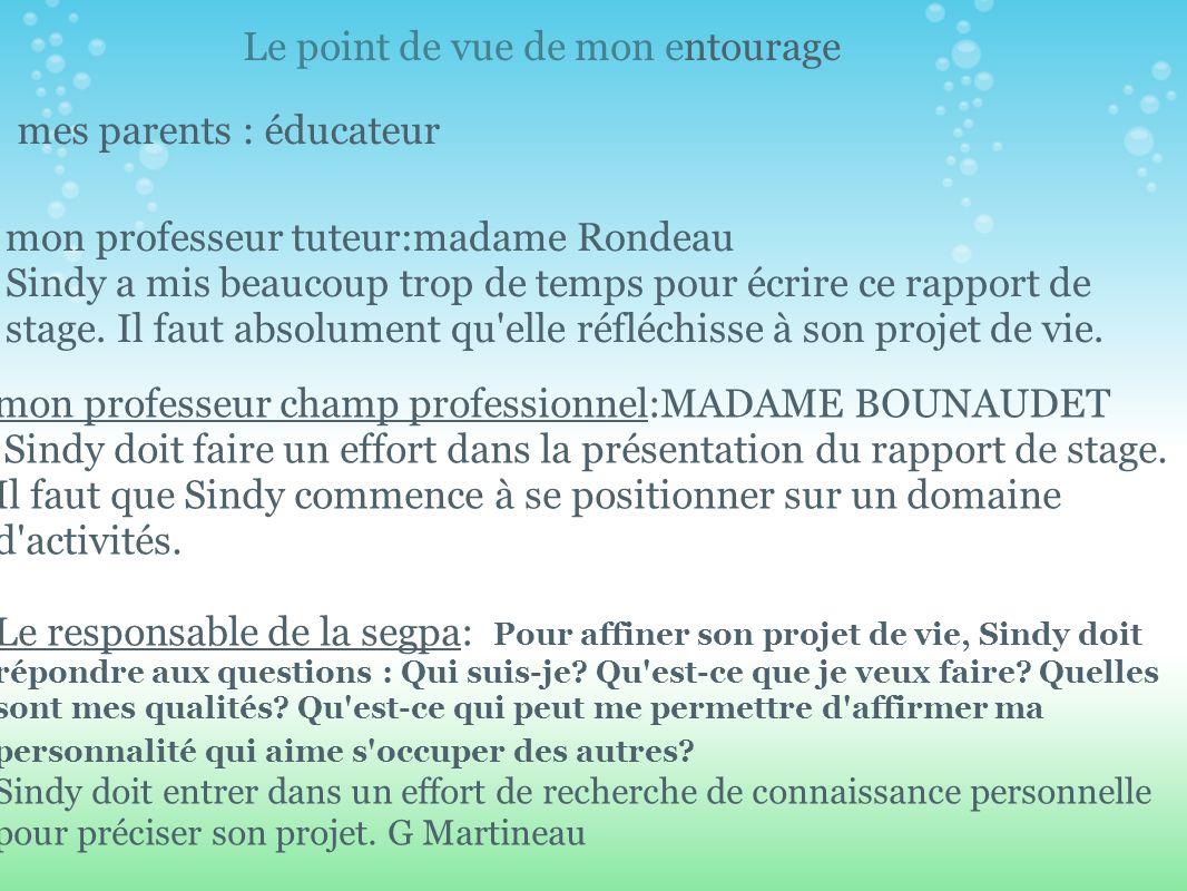 mes parents : éducateur mon professeur tuteur:madame Rondeau Sindy a mis beaucoup trop de temps pour écrire ce rapport de stage. Il faut absolument qu