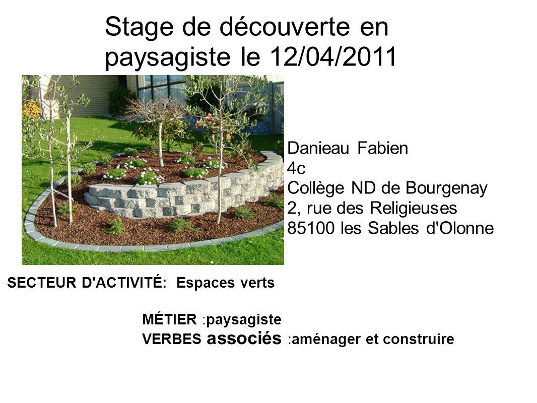 Stage de découverte en paysagiste le 12/04/2011 Danieau Fabien 4c Collège ND de Bourgenay 2, rue des Religieuses 85100 les Sables d'Olonne SECTEUR D'A