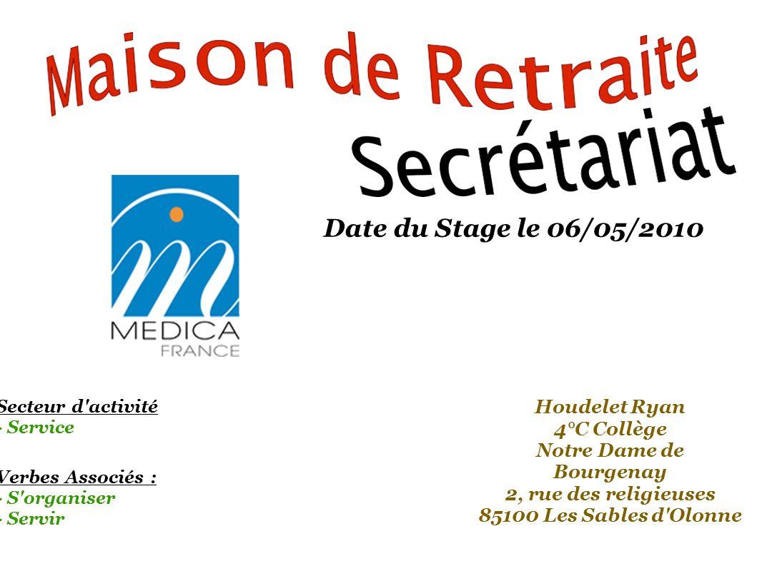 Houdelet Ryan 4°C Collège Notre Dame de Bourgenay 2, rue des religieuses 85100 Les Sables d Olonne Secteur d activité - Service Verbes Associés : - S organiser - Servir Date du Stage le 06/05/2010