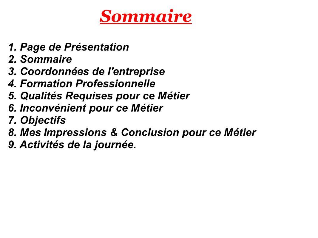 Sommaire 1. Page de Présentation 2. Sommaire 3. Coordonnées de l entreprise 4.