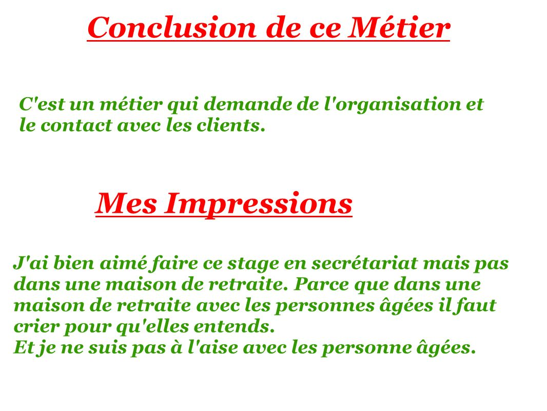 Mes Impressions Conclusion de ce Métier C est un métier qui demande de l organisation et le contact avec les clients.