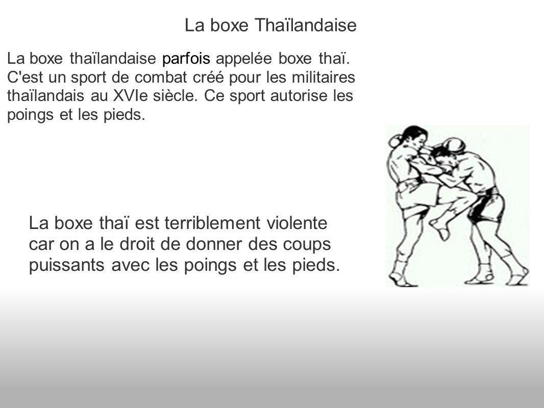 La boxe Thaïlandaise La boxe thaïlandaise parfois appelée boxe thaï.