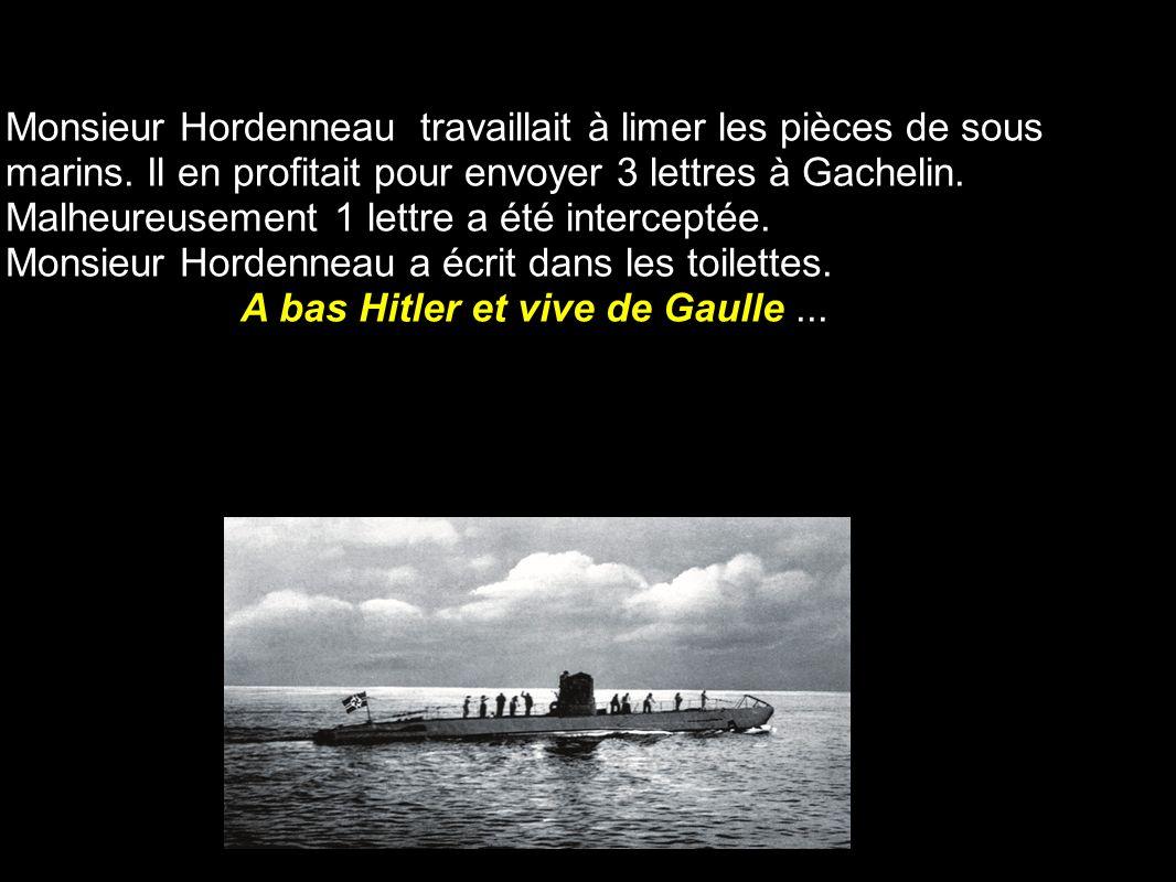 Monsieur Hordenneau travaillait à limer les pièces de sous marins. Il en profitait pour envoyer 3 lettres à Gachelin. Malheureusement 1 lettre a été i