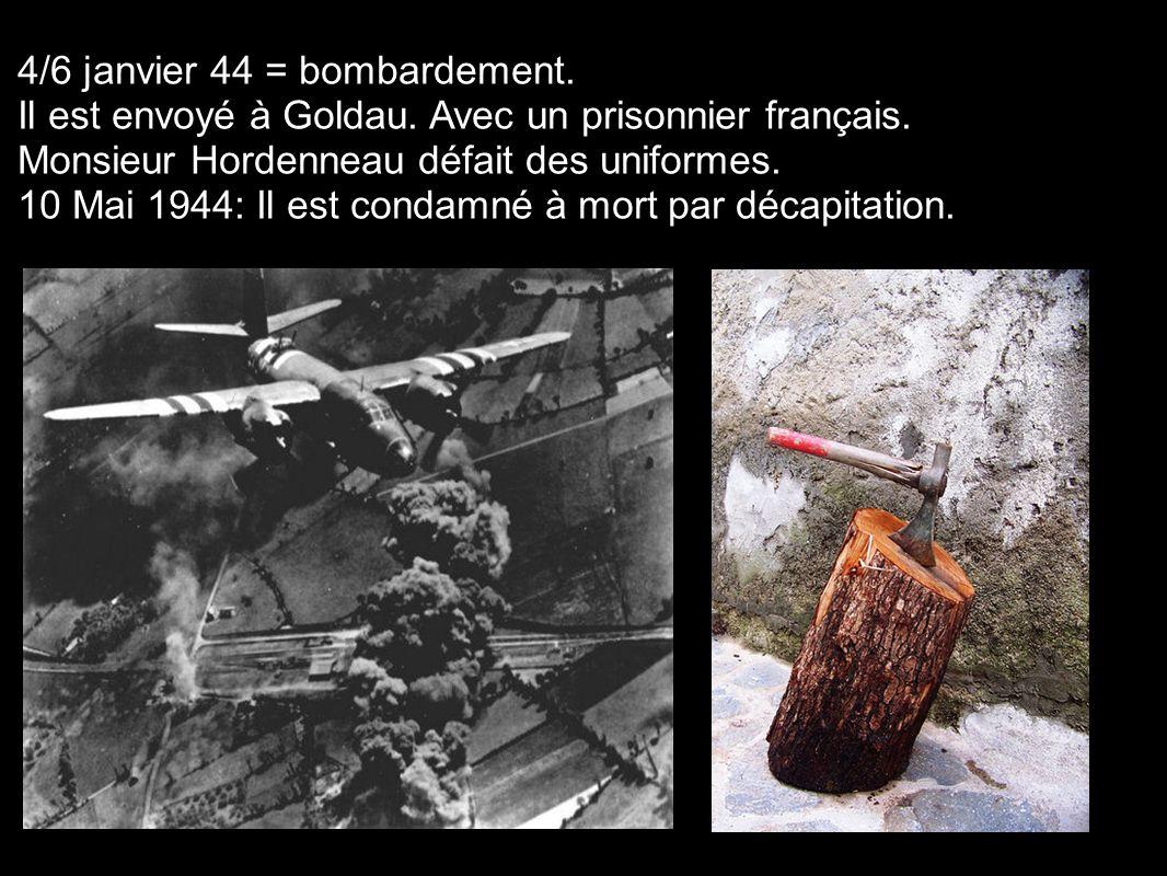 4/6 janvier 44 = bombardement. Il est envoyé à Goldau. Avec un prisonnier français. Monsieur Hordenneau défait des uniformes. 10 Mai 1944: Il est cond