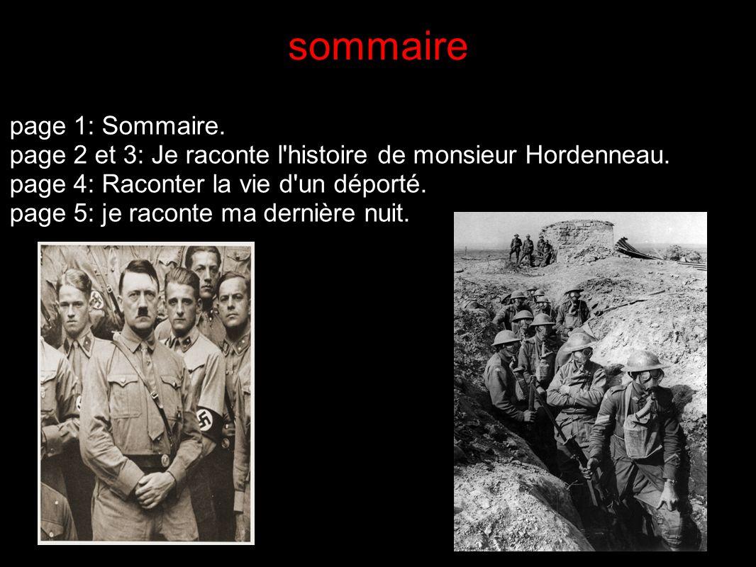 sommaire page 1: Sommaire. page 2 et 3: Je raconte l'histoire de monsieur Hordenneau. page 4: Raconter la vie d'un déporté. page 5: je raconte ma dern