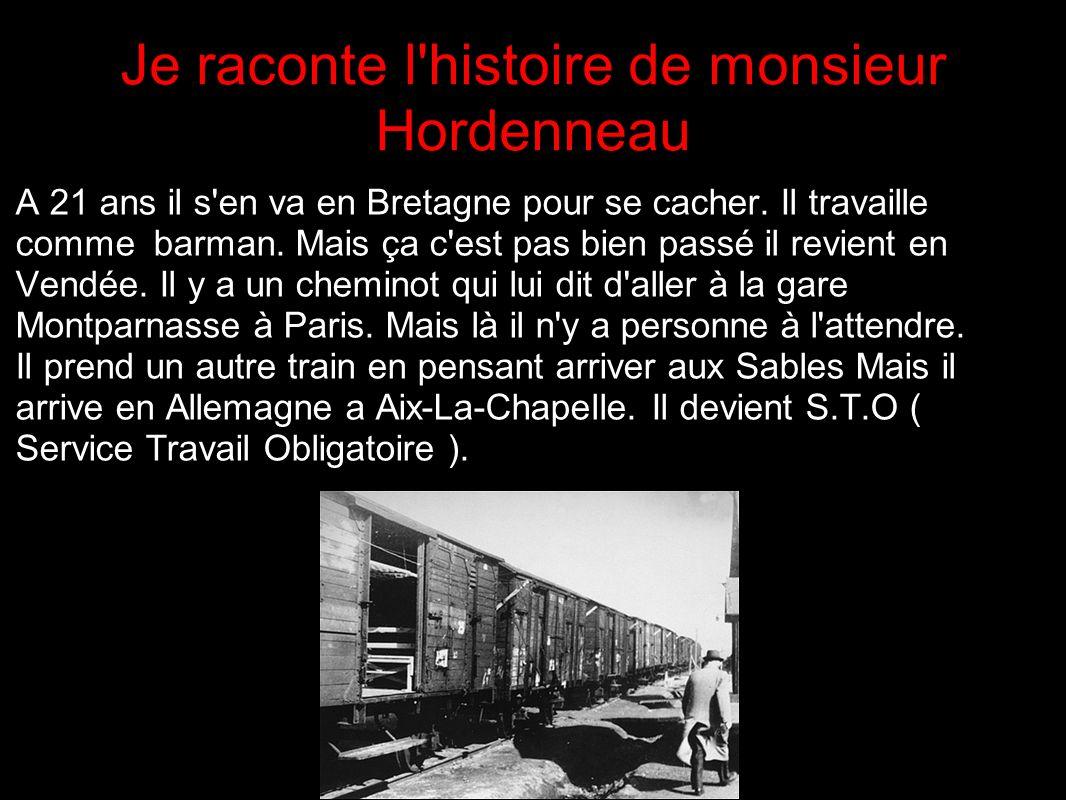 Je raconte l'histoire de monsieur Hordenneau A 21 ans il s'en va en Bretagne pour se cacher. Il travaille comme barman. Mais ça c'est pas bien passé i