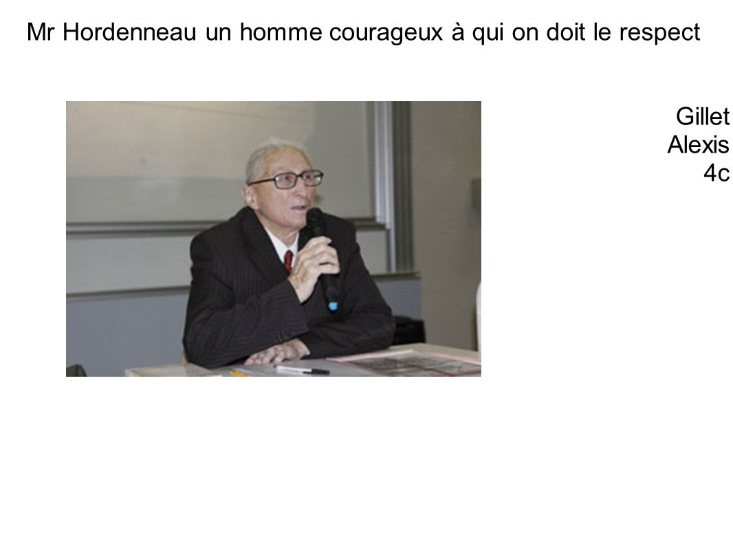 Mr Hordenneau un homme courageux à qui on doit le respect Gillet Alexis 4c