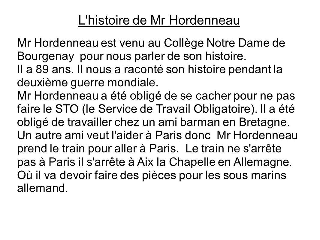 L'histoire de Mr Hordenneau Mr Hordenneau est venu au Collège Notre Dame de Bourgenay pour nous parler de son histoire. Il a 89 ans. Il nous a raconté