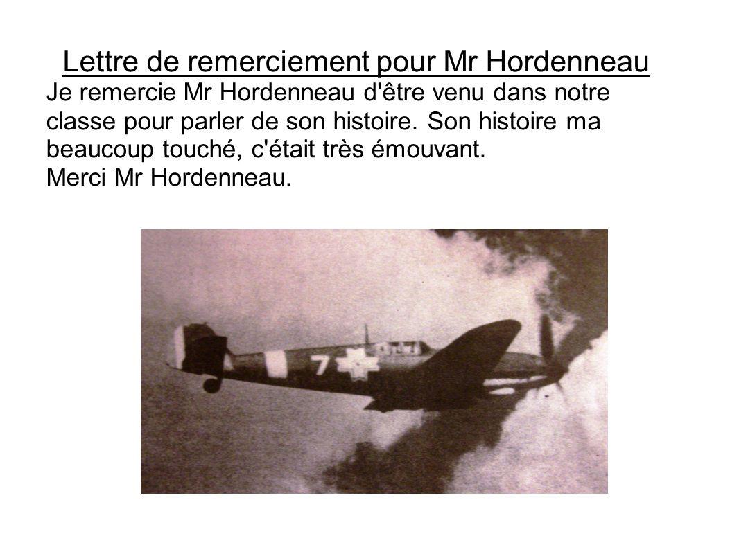 Lettre de remerciement pour Mr Hordenneau Je remercie Mr Hordenneau d'être venu dans notre classe pour parler de son histoire. Son histoire ma beaucou