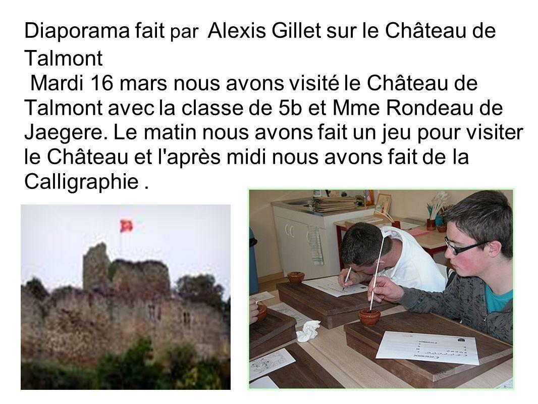 Diaporama fait par Alexis Gillet sur le Château de Talmont Mardi 16 mars nous avons visité le Château de Talmont avec la classe de 5b et Mme Rondeau d