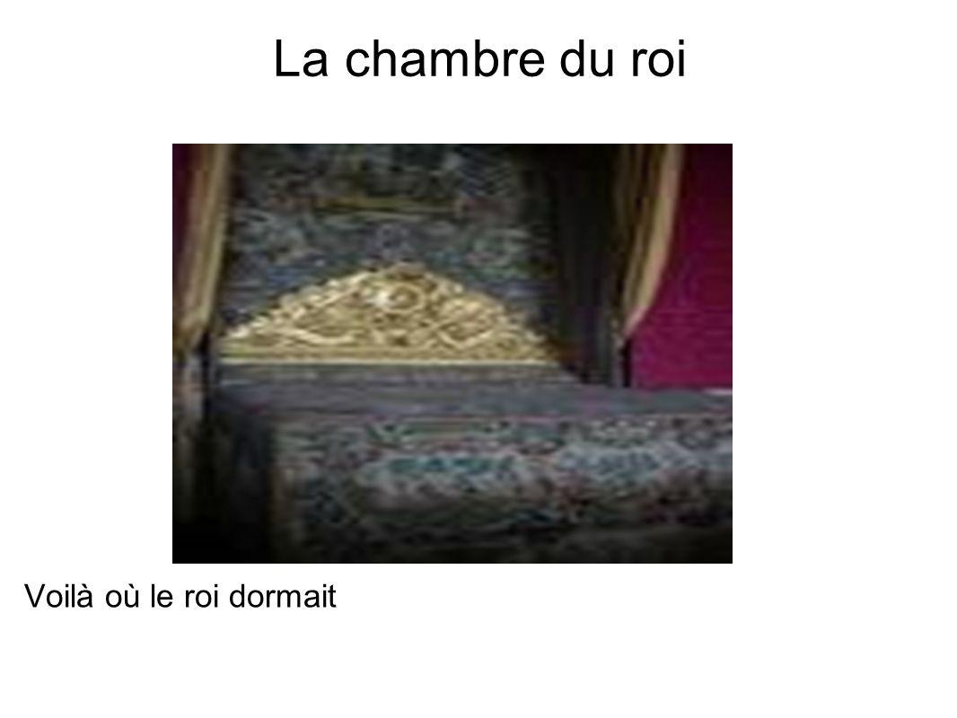 La chambre du roi Voilà où le roi dormait