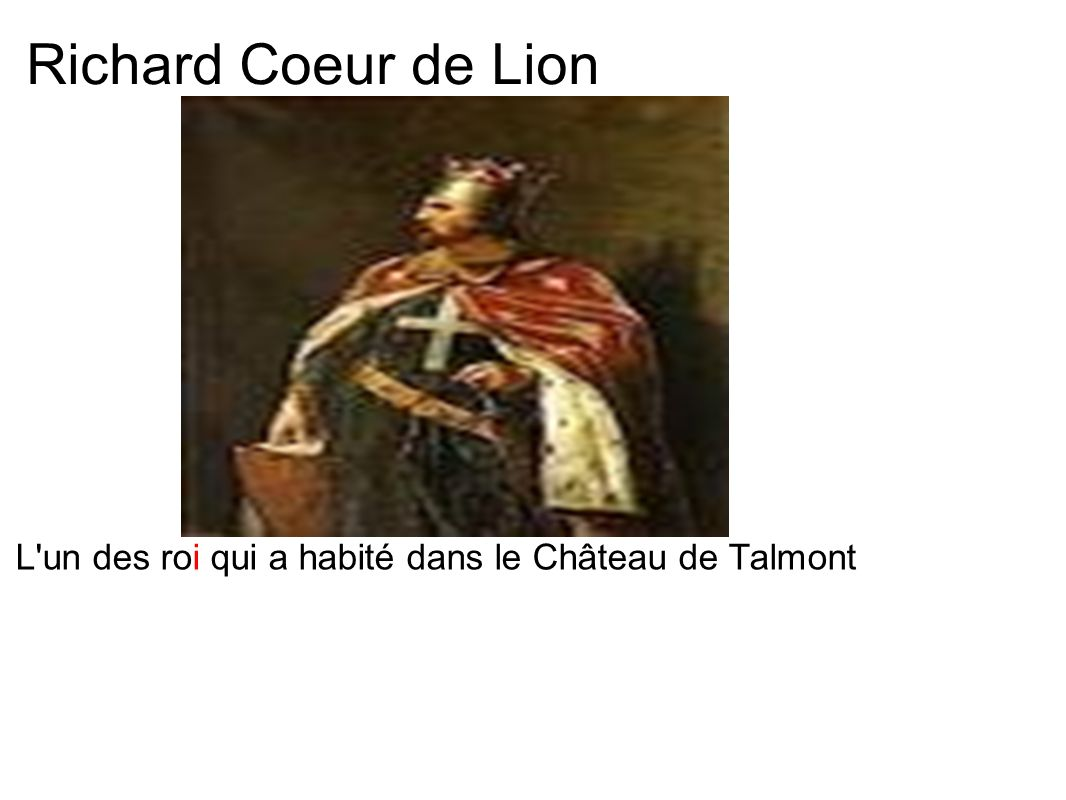 Richard Coeur de Lion L'un des roi qui a habité dans le Château de Talmont