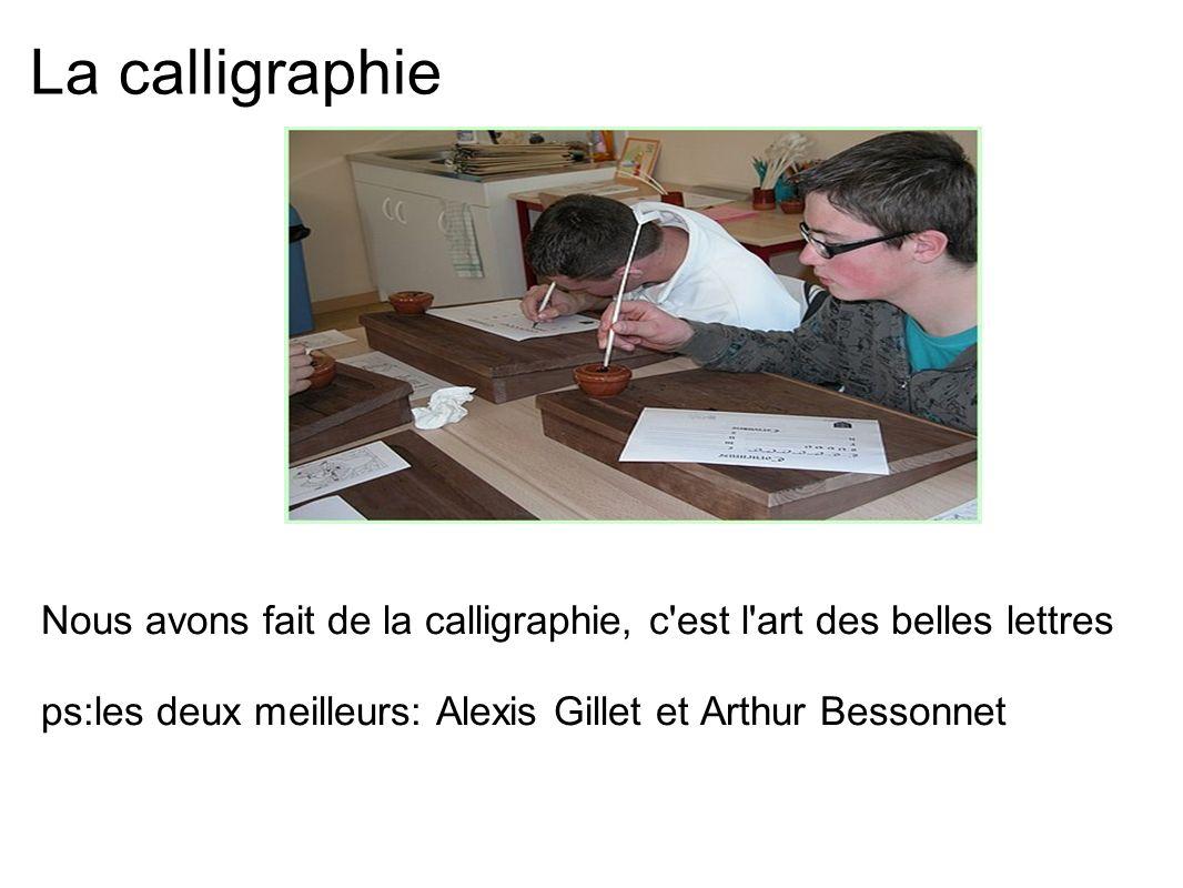 La calligraphie Nous avons fait de la calligraphie, c'est l'art des belles lettres ps:les deux meilleurs: Alexis Gillet et Arthur Bessonnet