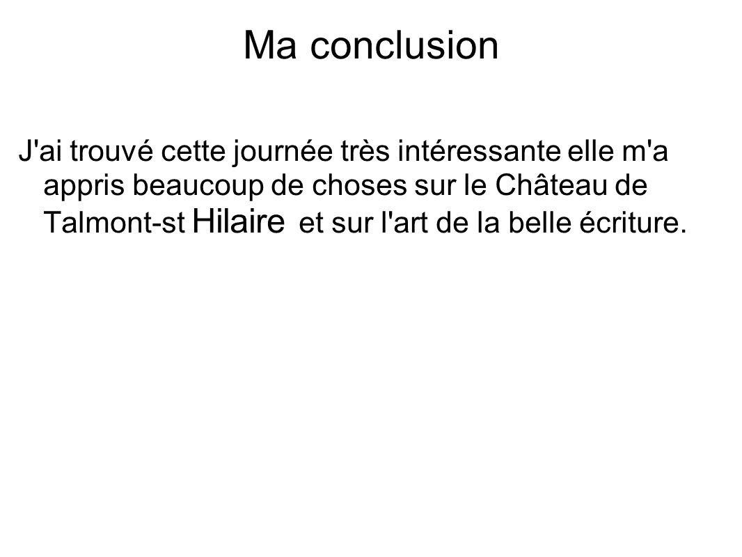 Ma conclusion J'ai trouvé cette journée très intéressante elle m'a appris beaucoup de choses sur le Château de Talmont-st Hilaire et sur l'art de la b