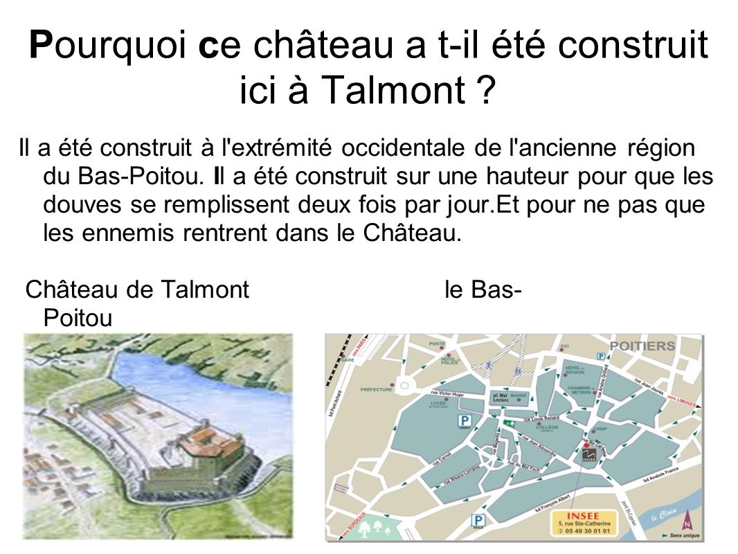 Pourquoi ce château a t-il été construit ici à Talmont ? Il a été construit à l'extrémité occidentale de l'ancienne région du Bas-Poitou. Il a été con