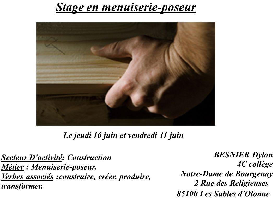 Stage en menuiserie-poseur BESNIER Dylan 4C collège Notre-Dame de Bourgenay 2 Rue des Religieuses 85100 Les Sables d Olonne Secteur D activité: Construction Métier : Menuiserie-poseur.