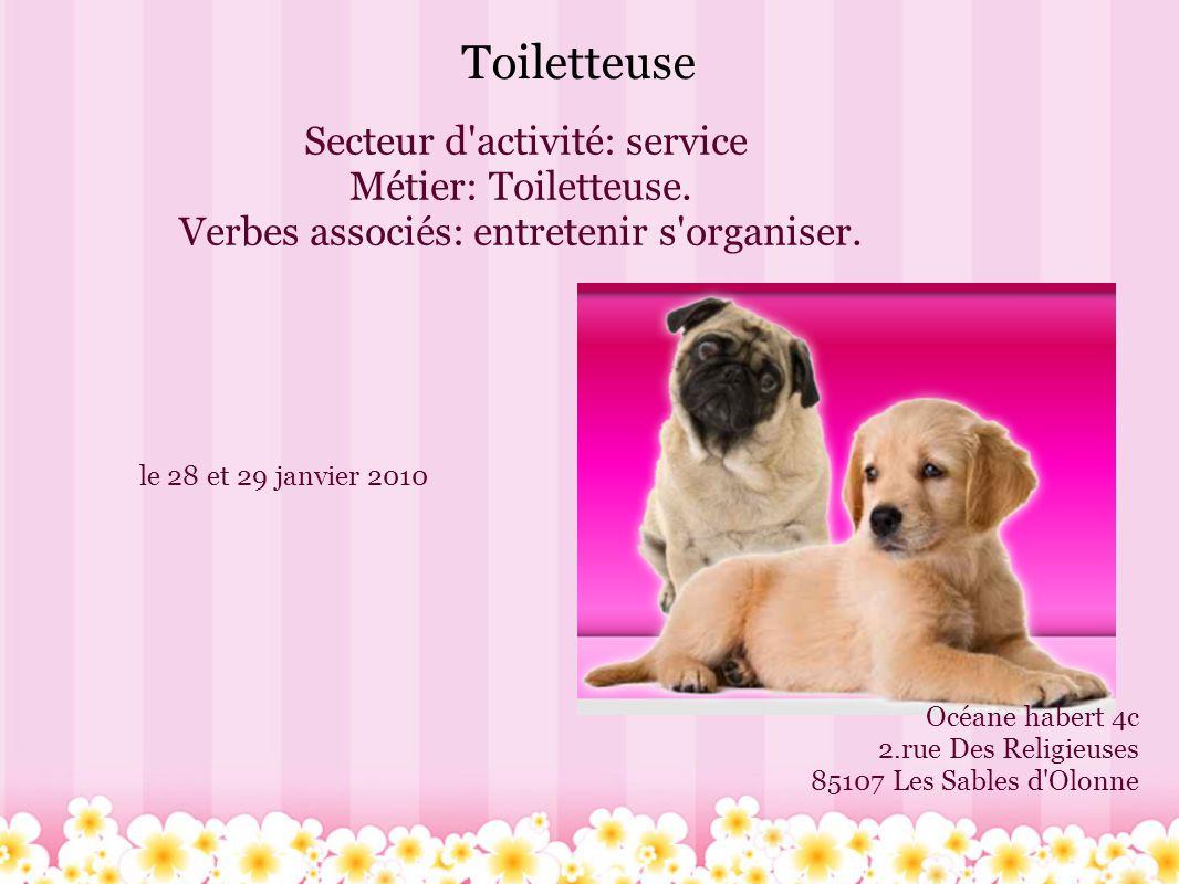 Toiletteuse le 28 et 29 janvier 2010 Océane habert 4c 2.rue Des Religieuses 85107 Les Sables d'Olonne Secteur d'activité: service Métier: Toiletteuse.