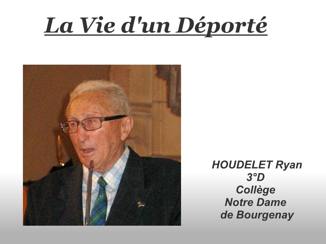 La Vie d'un Déporté HOUDELET Ryan 3°D Collège Notre Dame de Bourgenay