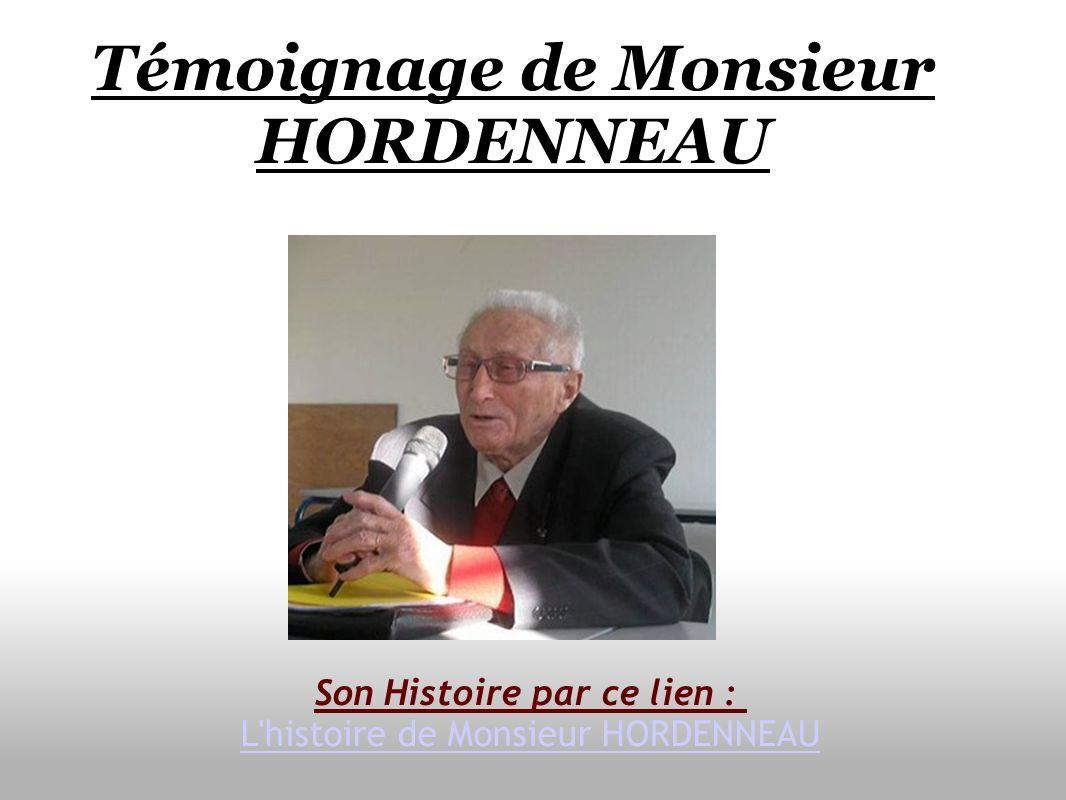 Témoignage de Monsieur HORDENNEAU Son Histoire par ce lien : L'histoire de Monsieur HORDENNEAU