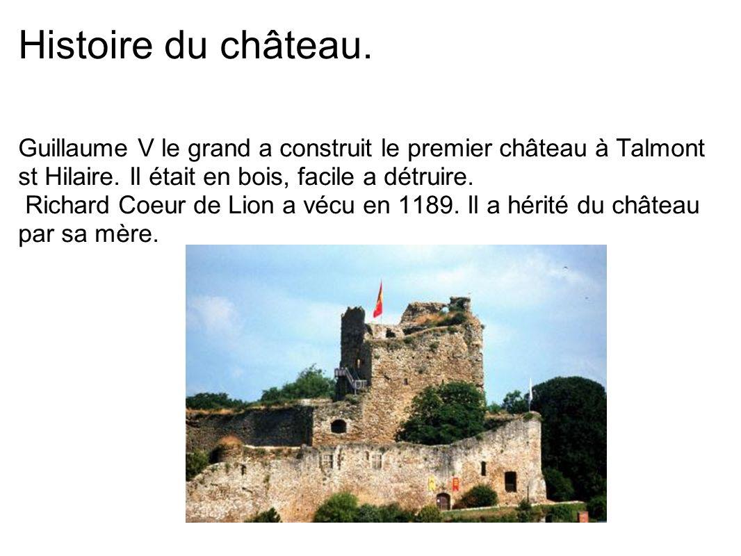 Histoire du château. Guillaume V le grand a construit le premier château à Talmont st Hilaire. Il était en bois, facile a détruire. Richard Coeur de L