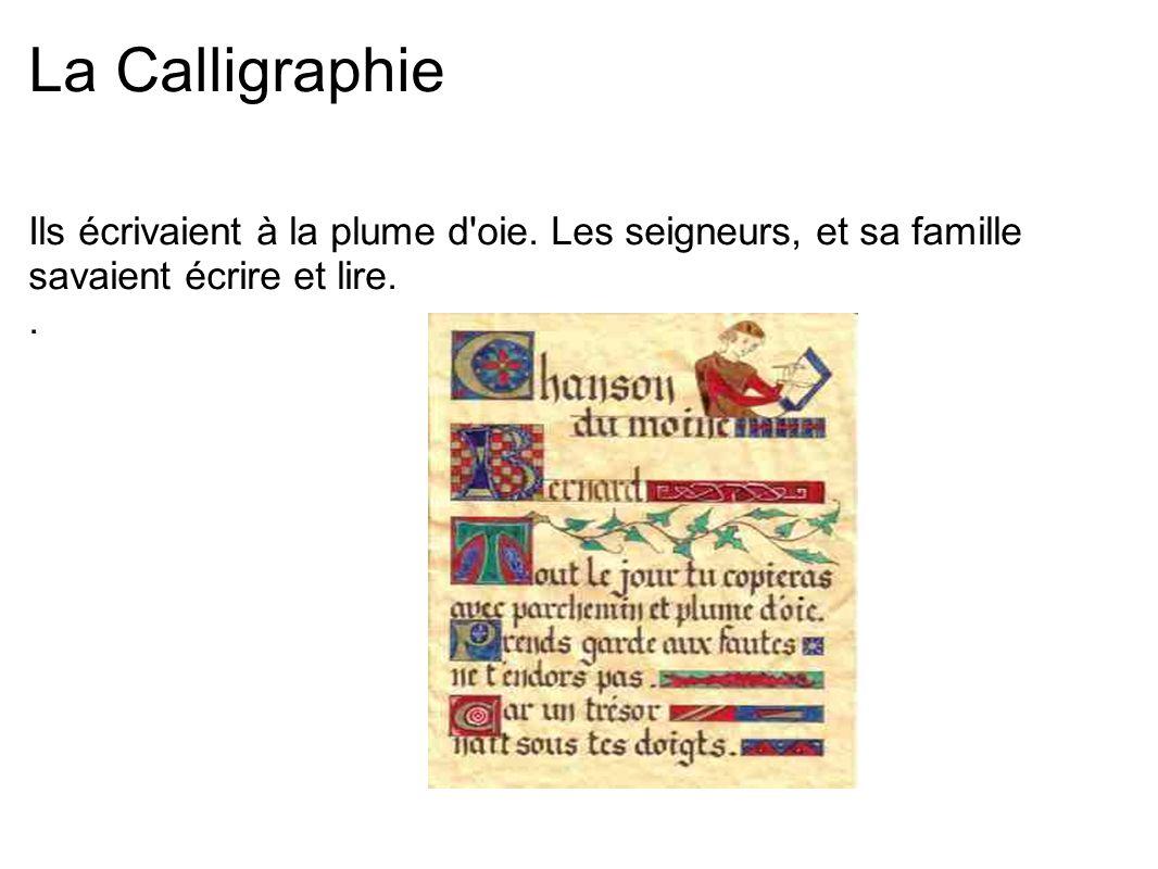 La Calligraphie Ils écrivaient à la plume d'oie. Les seigneurs, et sa famille savaient écrire et lire..
