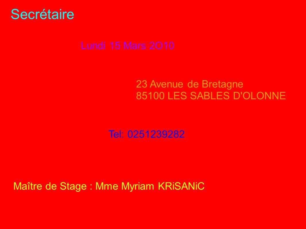 Secrétaire Lundi 15 Mars 2O10 23 Avenue de Bretagne 85100 LES SABLES D'OLONNE Tel: 0251239282 Maître de Stage : Mme Myriam KRiSANiC