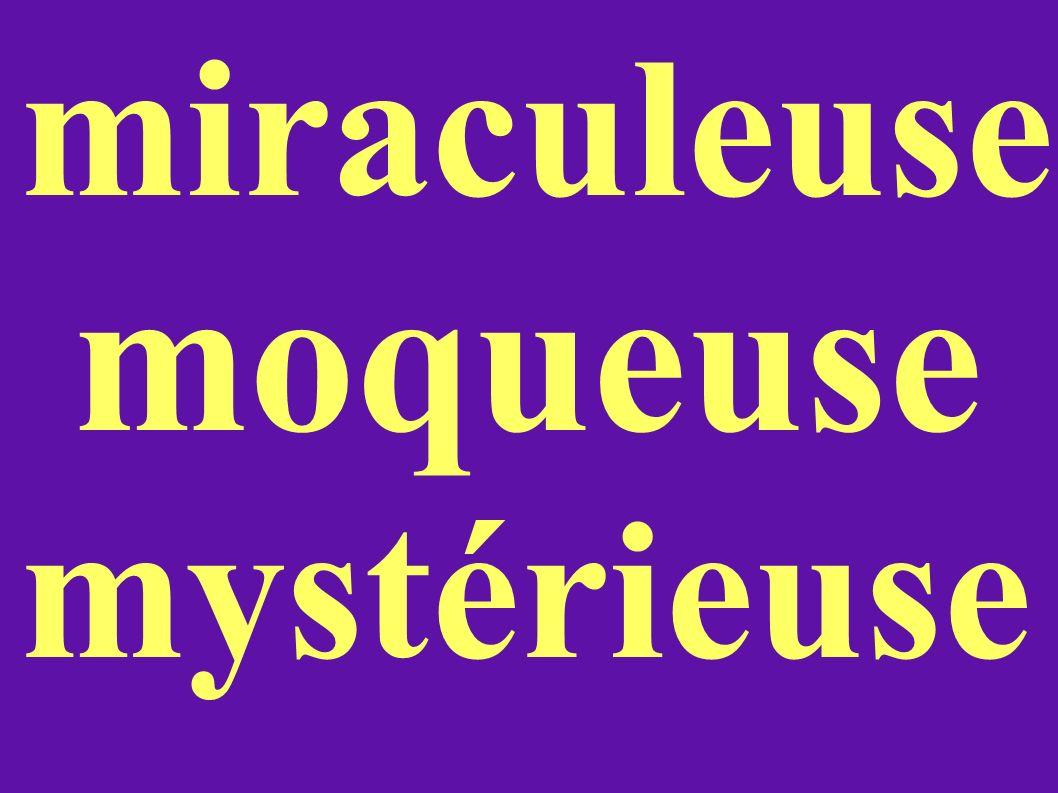 miraculeuse moqueuse mystérieuse