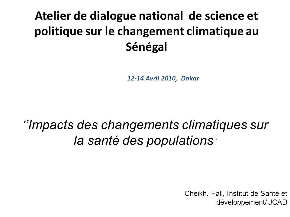 Atelier de dialogue national de science et politique sur le changement climatique au Sénégal 12-14 Avril 2010, Dakar Impacts des changements climatiqu