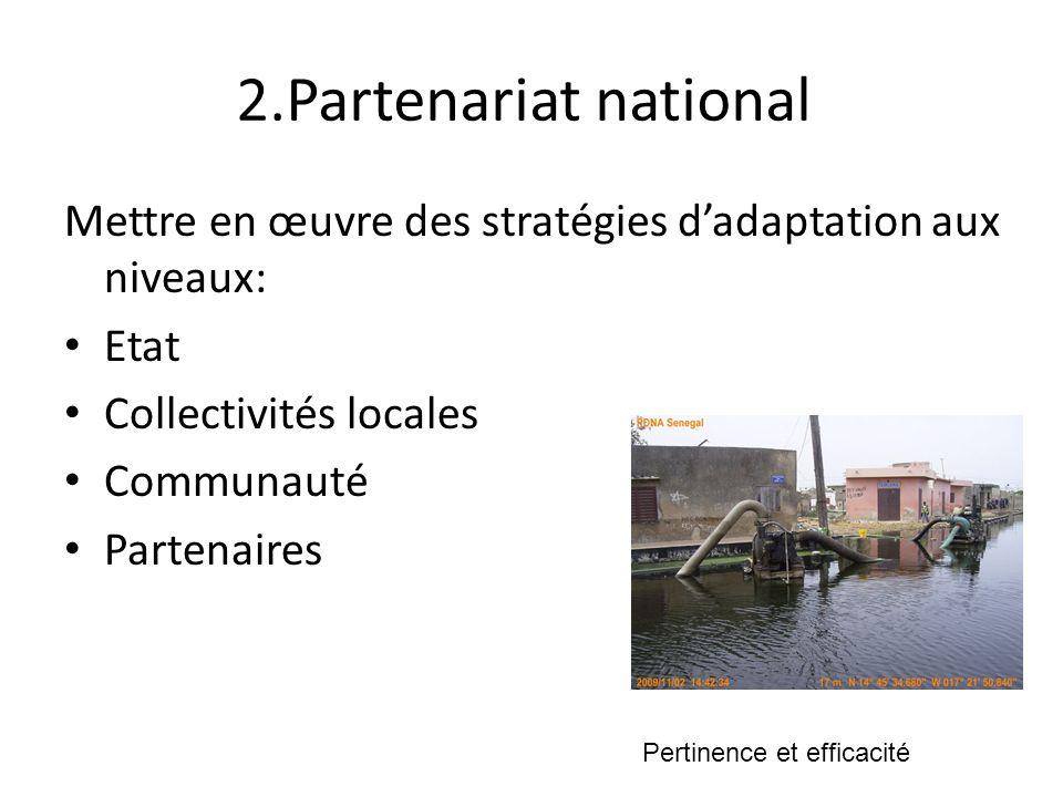 2.Partenariat national Mettre en œuvre des stratégies dadaptation aux niveaux: Etat Collectivités locales Communauté Partenaires Pertinence et efficac