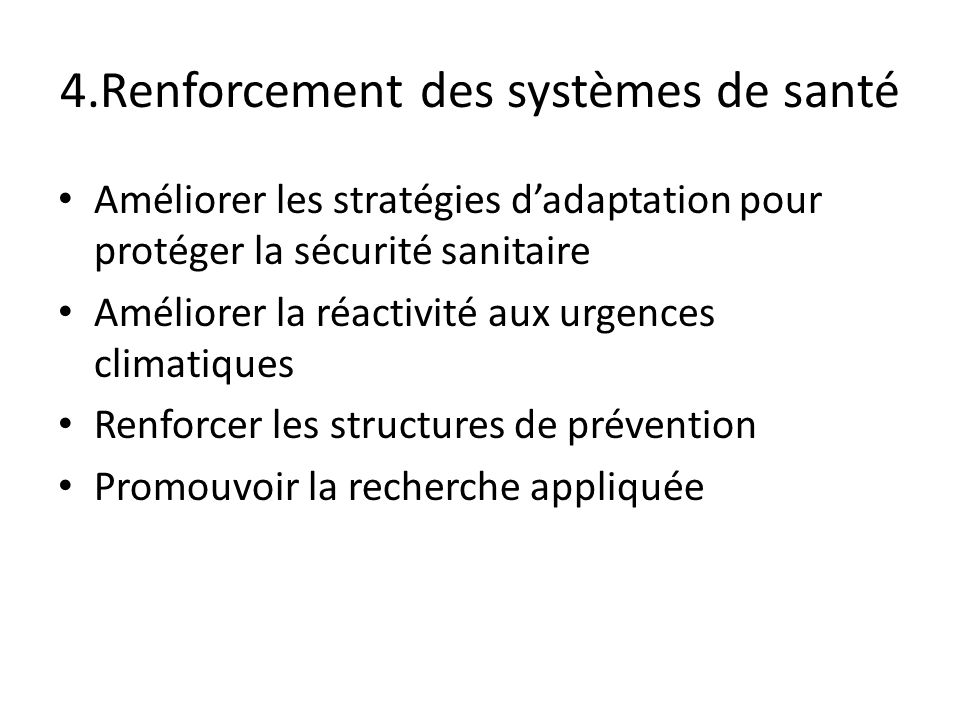 4.Renforcement des systèmes de santé Améliorer les stratégies dadaptation pour protéger la sécurité sanitaire Améliorer la réactivité aux urgences cli