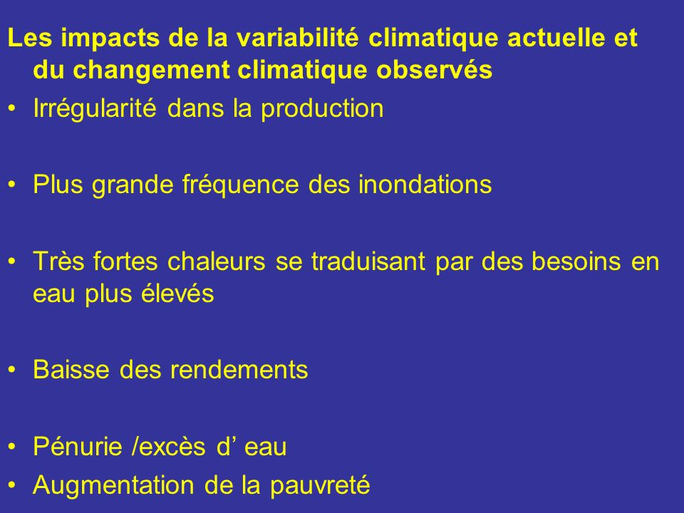 Les impacts de la variabilité climatique actuelle et du changement climatique observés Irrégularité dans la production Plus grande fréquence des inond