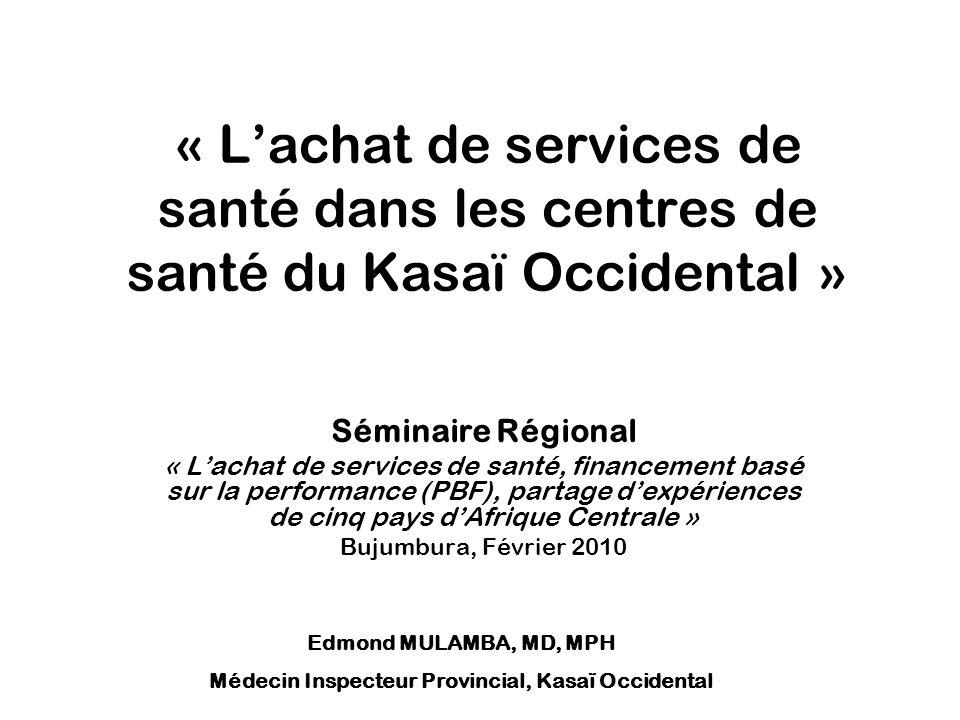 « Lachat de services de santé dans les centres de santé du Kasaï Occidental » Séminaire Régional « Lachat de services de santé, financement basé sur l
