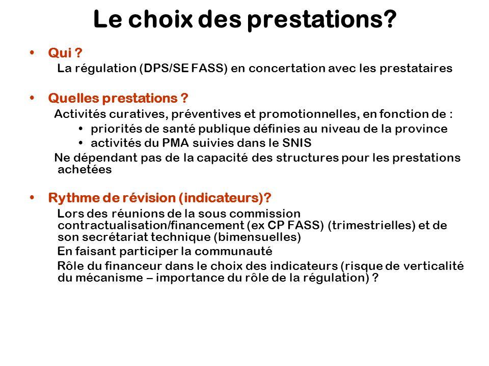 Le choix des prestations? Qui ? La régulation (DPS/SE FASS) en concertation avec les prestataires Quelles prestations ? Activités curatives, préventiv