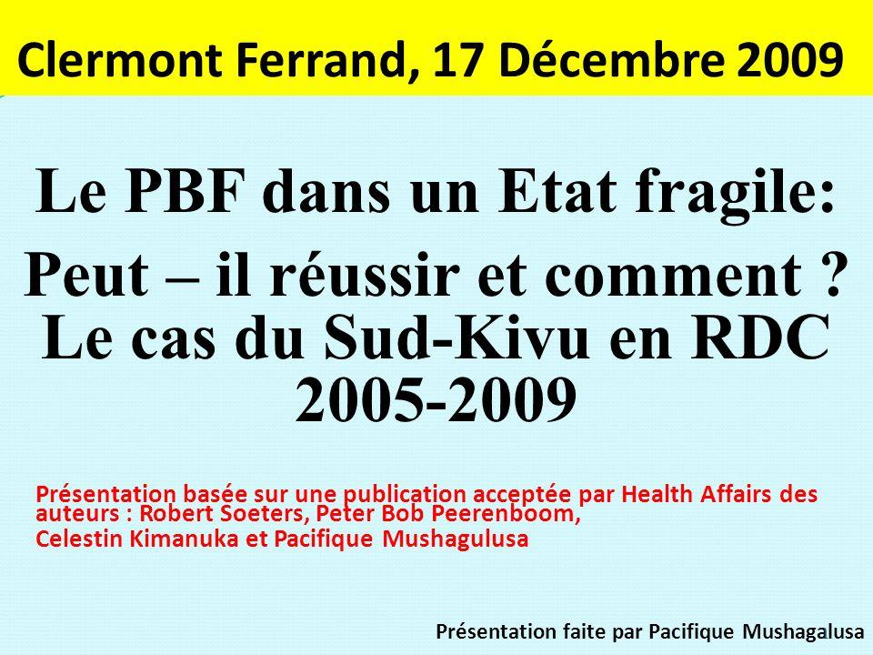 Clermont Ferrand, 17 Décembre 2009 Le PBF dans un Etat fragile: Peut – il réussir et comment ? Le cas du Sud-Kivu en RDC 2005-2009 Présentation basée