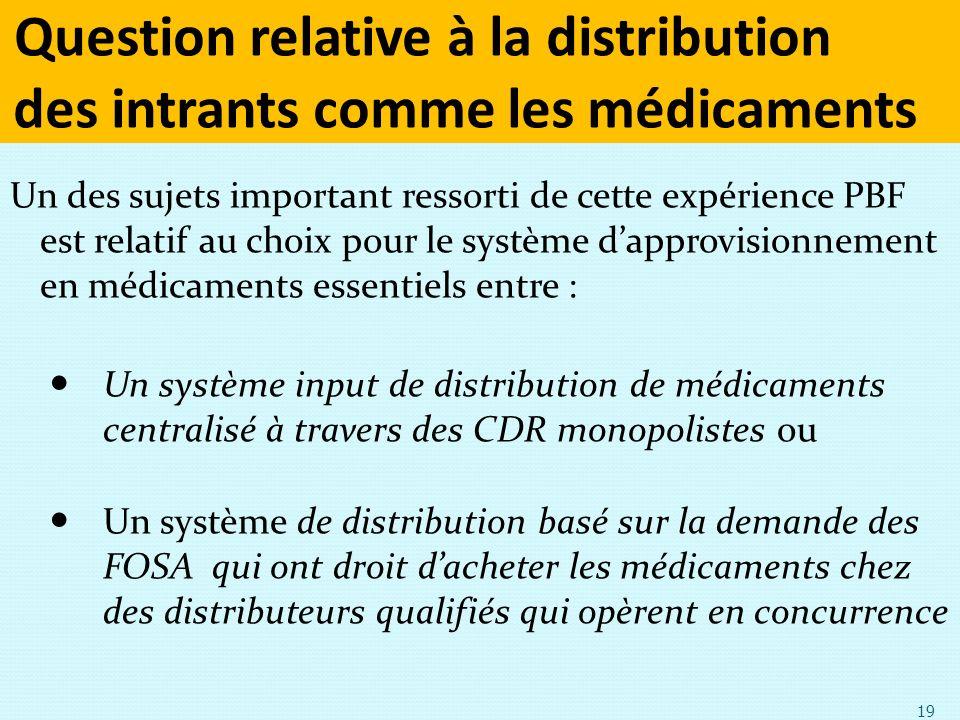 Question relative à la distribution des intrants comme les médicaments Un des sujets important ressorti de cette expérience PBF est relatif au choix p