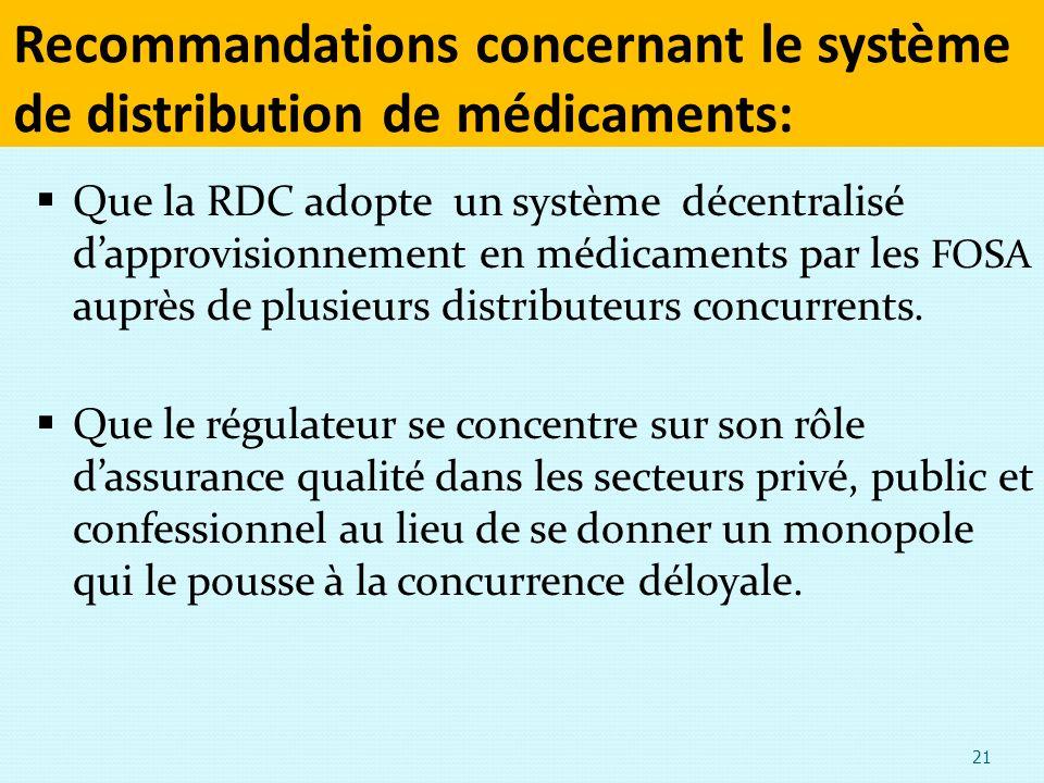 Recommandations concernant le système de distribution de médicaments: Que la RDC adopte un système décentralisé dapprovisionnement en médicaments par les FOSA auprès de plusieurs distributeurs concurrents.