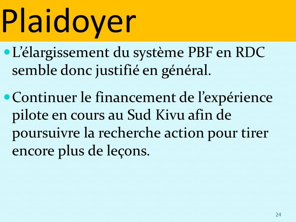 Plaidoyer Lélargissement du système PBF en RDC semble donc justifié en général. Continuer le financement de lexpérience pilote en cours au Sud Kivu af