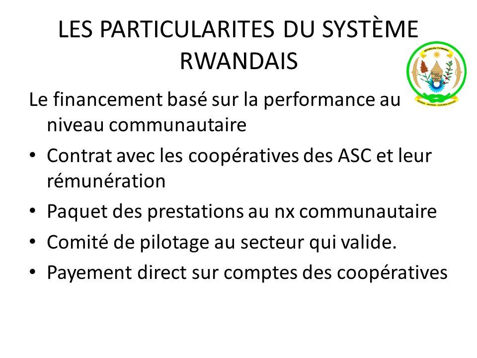LES PARTICULARITES DU SYSTÈME RWANDAIS Le financement basé sur la performance au niveau communautaire Contrat avec les coopératives des ASC et leur ré
