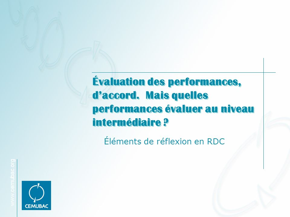 www.cemubac.org Évaluation des performances, daccord.