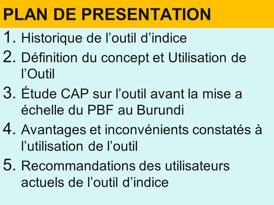 PLAN DE PRESENTATION 1. 1. Historique de loutil dindice 2. 2. Définition du concept et Utilisation de lOutil 3. 3. Étude CAP sur loutil avant la mise