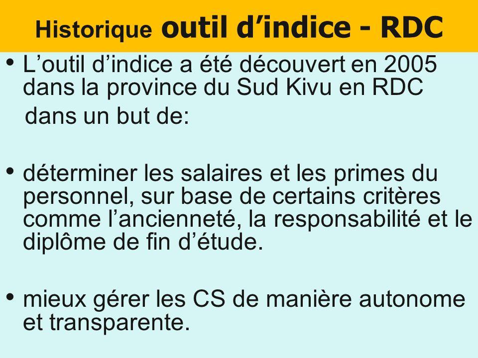 Historique outil dindice - RDC Loutil dindice a été découvert en 2005 dans la province du Sud Kivu en RDC dans un but de: déterminer les salaires et l