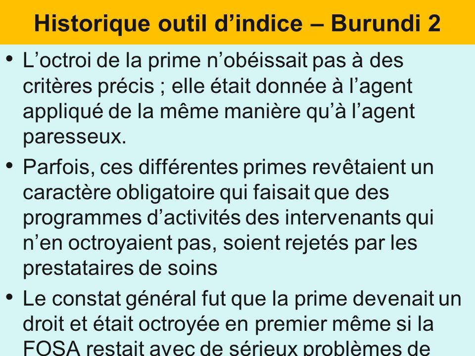 Historique outil dindice – Burundi 2 Loctroi de la prime nobéissait pas à des critères précis ; elle était donnée à lagent appliqué de la même manière