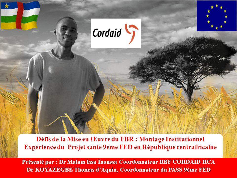 Défis de la Mise en Œuvre du FBR : Montage Institutionnel Expérience du Projet santé 9eme FED en République centrafricaine Présenté par : Dr Malam Iss