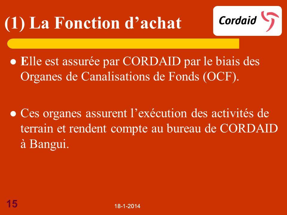 18-1-2014 15 (1) La Fonction dachat Elle est assurée par CORDAID par le biais des Organes de Canalisations de Fonds (OCF). Ces organes assurent lexécu