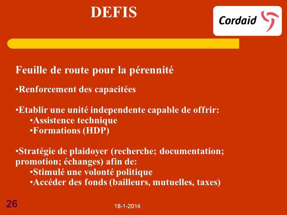 18-1-2014 26 DEFIS Feuille de route pour la pérennité Renforcement des capacitées Etablir une unité independente capable de offrir: Assistence techniq